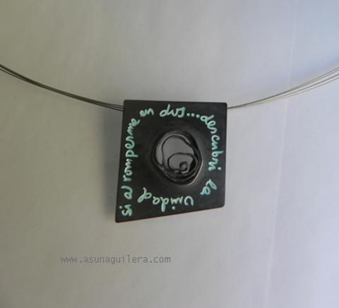 Asun Aguilera - Colgante  Si al romperme en dos...descubrí la Unidad  165 € - emociones hechas joyas,joyería de Autor,Asun Aguilera